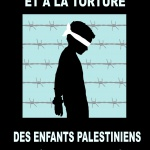 Palestine : Des centaines d'enfants palestiniens maltraités, Israël continue de maltraiter et de torturer les enfants palestiniens.